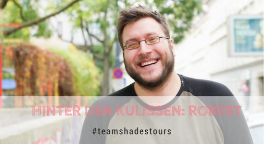 Hinter den Kulissen von SHADES TOURS: Robert