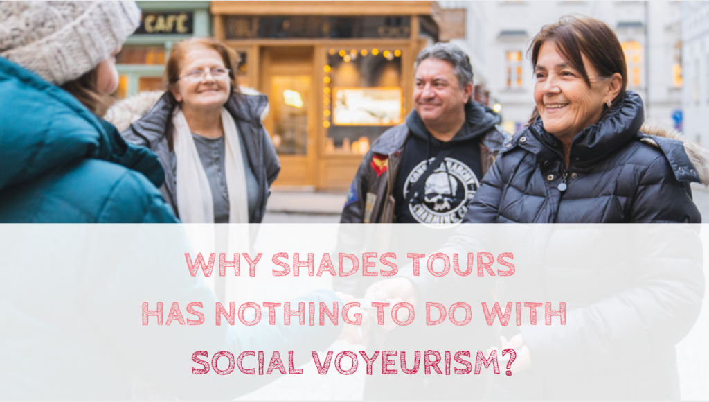 Why SHADES TOURS has nothing to do with social voyeurism?