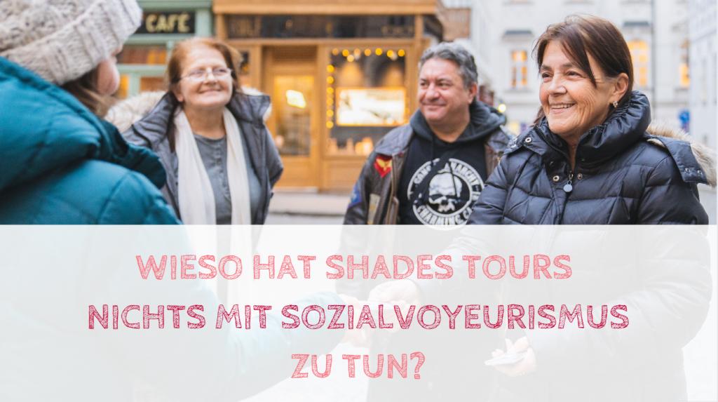 Wieso hat SHADES TOURS nichts mit Sozialvoyeurismus zu tun?